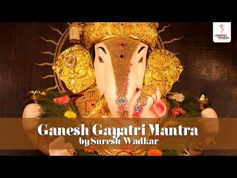 Ganesh Gayatri Mantra - Om Ekadantaya Vidmahe Chant by Suresh Wadkar