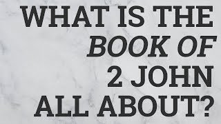 What Is the Book of 2 John All About?