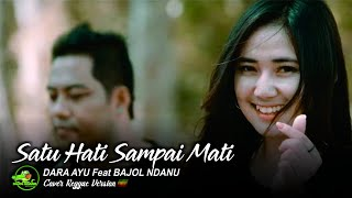 Download lagu DARA AYU ft BAJOL NDANU - SATU HATI SAMPAI MATI ( Reggae Version)