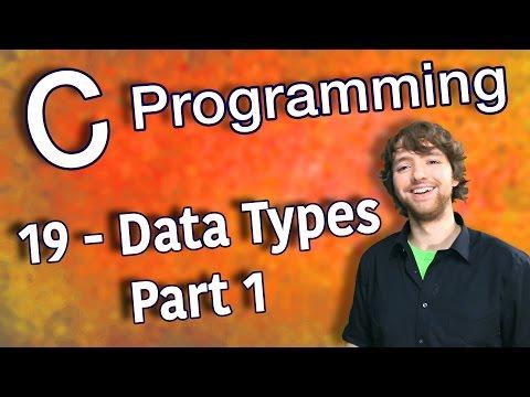 C Programming Tutorial 19 - Intro to Data Types - Part 1