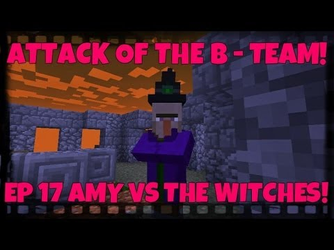 Attack Of The B-Team! Ep.17 Amy Vs The Witches!