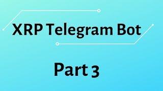 How to build XRP Telegram Bot | Part 3