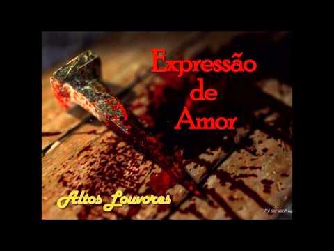 Expressão de Amor - Altos Louvores