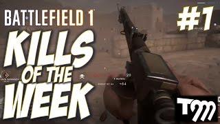 Battlefield 1 | KILLS OF THE WEEK #1