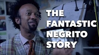 The Fantastic Negrito Story // Artist Project