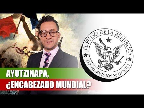 AYOTZINAPA, ¿ENCABEZADO MUNDIAL? - EL PULSO DE LA REPÚBLICA