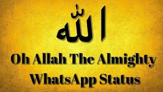 Oh Allah The Almighty WhatsApp Status, Al Islam