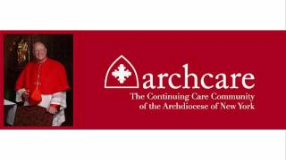 Cardinal Dolan: ArchCare, the Catholic Healthcare System of New York