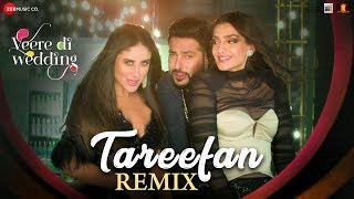 Tareefan Remix Veere Di Wedding Kareena Sonam Swara Shikha Qaran Badshah Dj Shilpi Sharma