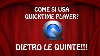 Dietro le quinte #1 Come si usa Quicktime player?