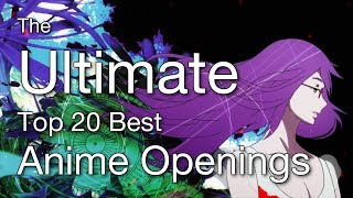 The Ultimate Top 20 Best Anime Openings IV (Reupload)