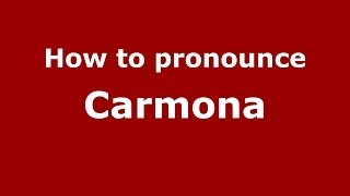 How to pronounce Carmona (Dominican Republic) - PronounceNames.com