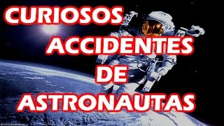 CURIOSOS ACCIDENTES DE ASTRONAUTAS