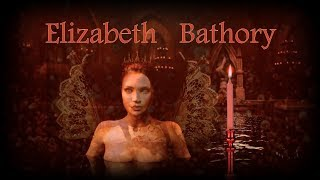 Elizabeth Bathory - The Full Story - Innocent or Guilty?