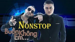 Nonstop 2018 BUỒN KHÔNG EM   Vũ Duy Khánh - DJ Natale   Việt Mix 2018 - Nhạc Sàn Cực Mạnh 2018