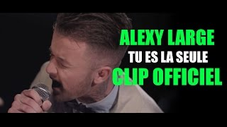Alexy Large - Tu es la seule (Clip Officiel)