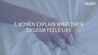 5 Women Explain What Their Orgasm Feels Like | Health