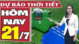 Dự báo thời tiết hôm nay mới nhất ngày 21/7 | Dự báo thời tiết 3 ngày tới