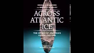 History Book Review: Across Atlantic Ice: The Origin of America's Clovis Culture by Dennis J. Sta...