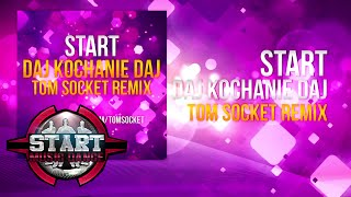 START - Daj Kochanie daj (Tom Socket Remix)