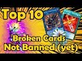 Top 10 Broken Cards That Are Not Currently Banned (yet) In YuGiOh