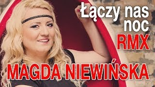 Magda Niewińska - Łączy nas noc (RMX)