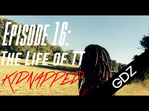 The Life Of TT: Episode 16 - Kidnapped