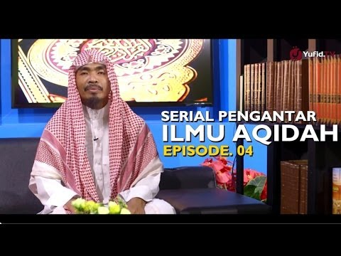 Serial Pengantar Ilmu Aqidah Eps.04 - Oleh Ustadz Abu Qotadah