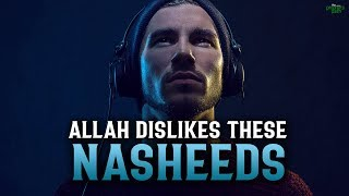 ALLAH DISLIKES THESE NASHEEDS VERY MUCH