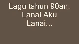 download lagu Lanai Aku Lanai Wmv gratis