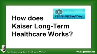 How Kaiser Long-Term Healthcare Works