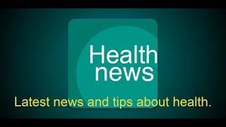Health News and Tips