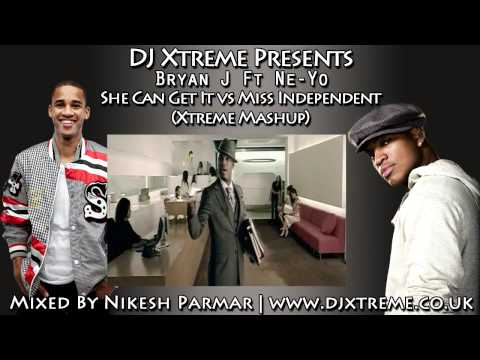 Bryan J Ft Ne-Yo - She Can Get It Vs Miss Independent (Xtreme Mashup Remix) - DJ Xtreme