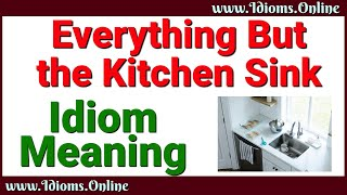 Everything But the Kitchen Sink Idiom Meaning