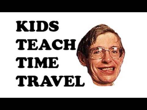 Kids Teaching Time Travel (Stephen Hawking)
