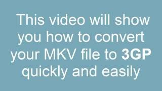 How to convert MKV to 3GP