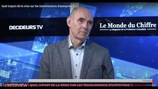 L'interview : Quel impact de la crise sur les transmissions d'entreprise ?