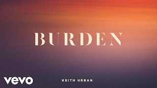 Keith Urban - Burden (Audio)