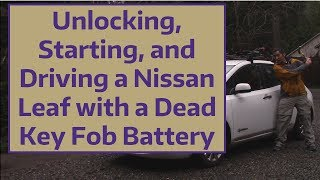 Unlocking, Starting, and Driving a Nissan Leaf with a Dead Key Fob Battery