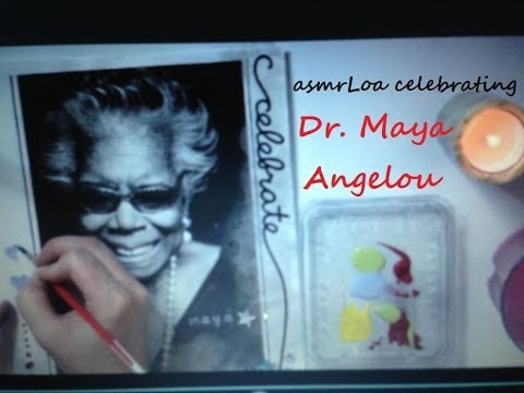 ASMR - a celebration of Dr. Maya Angelou