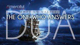 The One Who Answers Dua – Beautiful Nasheed