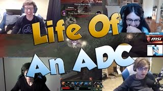 LIFE OF AN ADC... - LoL Funny Stream Moments #10