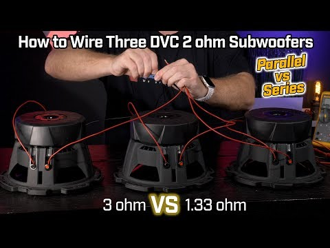 Wiring Three Subwoofers DVC 2 ohm - 1.33 Ohm Parallel vs 3 Ohm Series Wiring