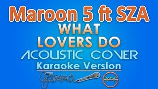 Download Lagu Maroon 5 - What Lovers Do ft. SZA KARAOKE (Acoustic) by GMusic Gratis STAFABAND
