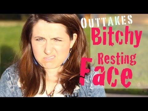 OUTTAKES Bitchy Resting Face