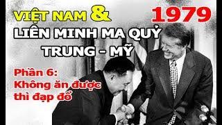 599. (P6) Chiến tranh biên giới 1979 và cuộc đấu trí cân não giữa Việt Nam - Trung quốc - Hoa kì