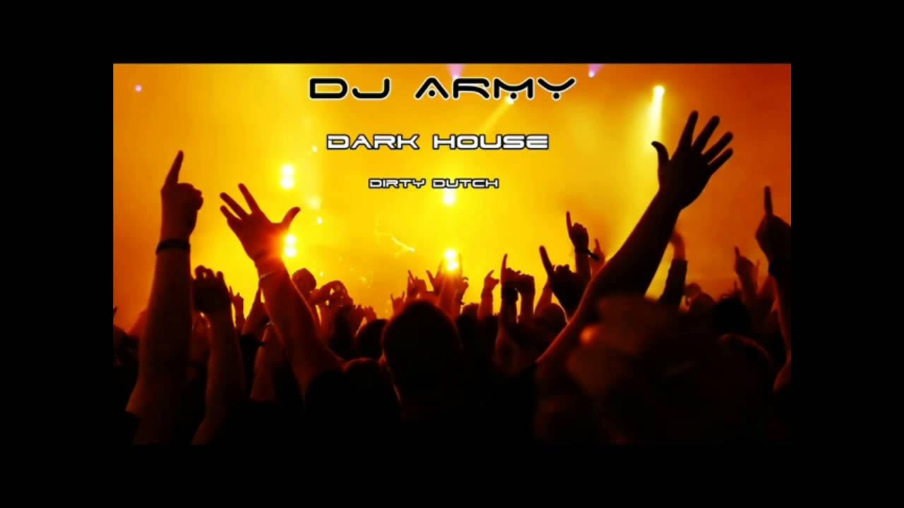 Dj army dark house dirty dutch youtube for Dirty dutch house music