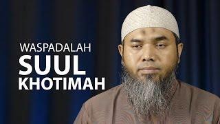 Serial Aqidah Islam 75: Waspadalah Suul Khatimah - Ustadz Afifi Abdul Wadud