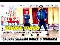 DILL TON BLACCK    DANCE VIDEO    BADSHAH    JASSI GILL    B PRAAK    JAANI