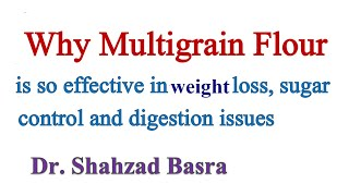 Why multigrain is effective in diabetes, weight reduction and gas problem
